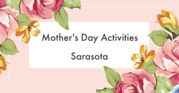Mothers Day Activities Sarasota